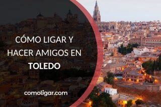Tener citas en Toledo y hacer amigos nuevos