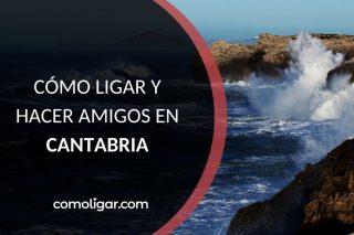Cómo ligar y conocer gente en Cantabria
