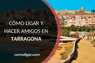 Cómo conocer gente en Tarragona
