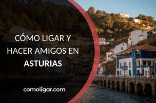 Como hacer amigos nuevos en Asturias y ligar con chicas