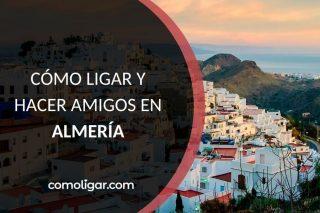 Cómo conocer gente en Almería y ligar con éxito